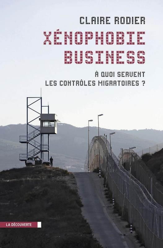 Xénophobie Business, A quoi servent les contrôles migratoires, Paris, La Découverte, coll. « Cahiers libres », 2012, 200 p.