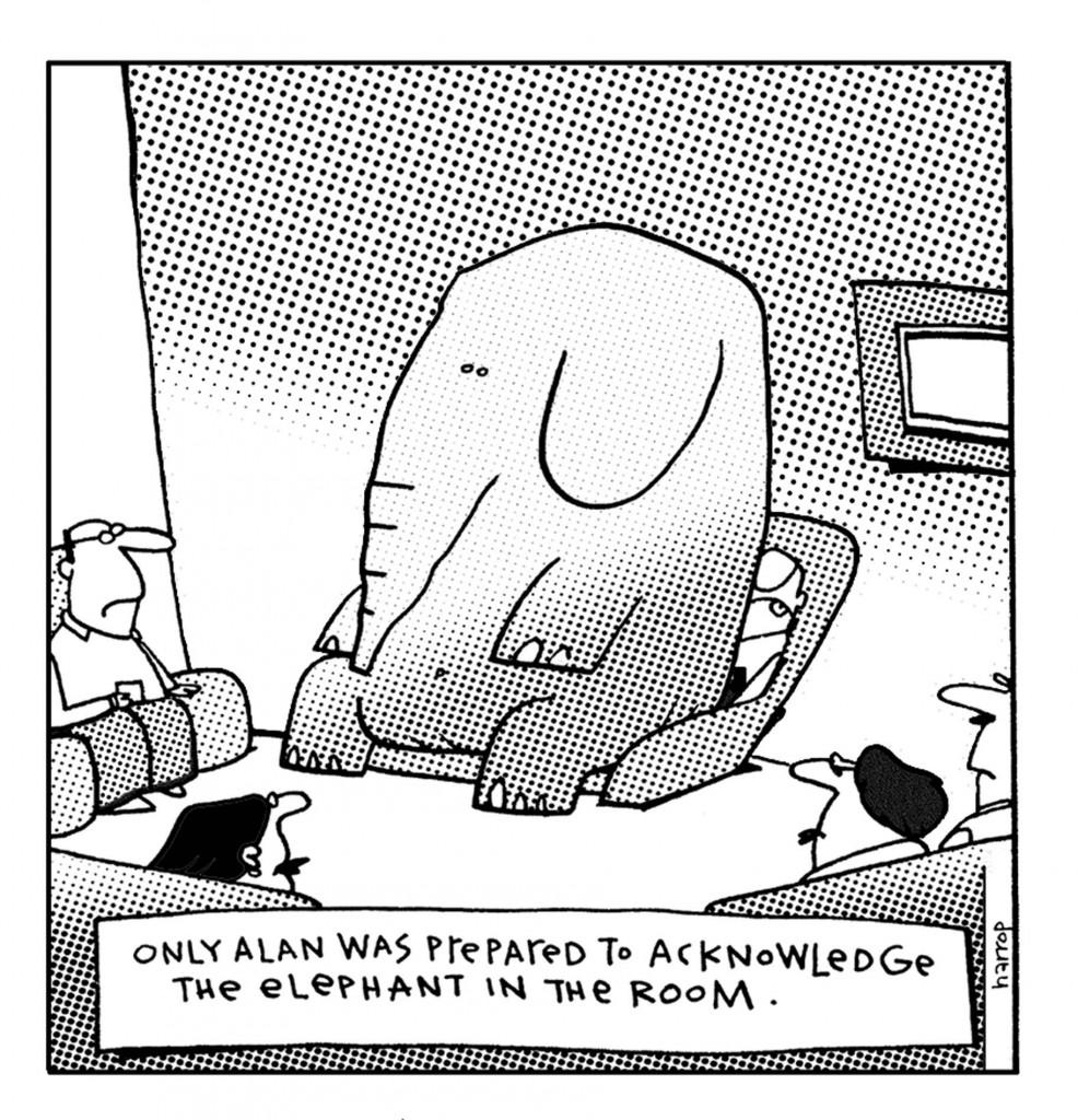 An Elephant in the Room: Expression anglaise utilisée lorsque les gens font mine d'ignorer un problème gros comme une maison. Dessin: Harrop